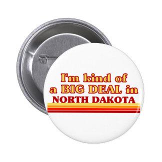 I am kind of a BIG DEAL on North Dakota Pinback Buttons