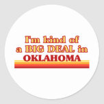 I am kind of a BIG DEAL on Oklahoma Classic Round Sticker