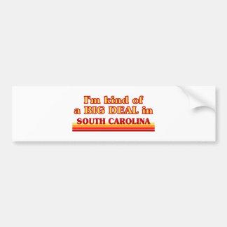 I am kind of a BIG DEAL on South Carolina Bumper Sticker