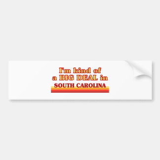 I am kind of a BIG DEAL on South Carolina Car Bumper Sticker