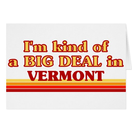 I am kind of a BIG DEAL on Vermont Greeting Card