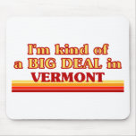 I am kind of a BIG DEAL on Vermont Mouse Pad