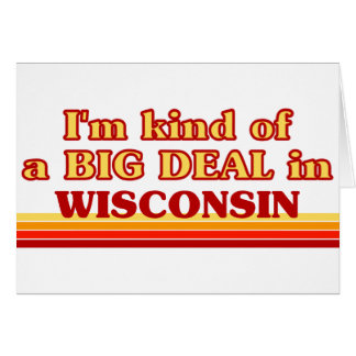 I am kind of a BIG DEAL on Wisconsin Greeting Card