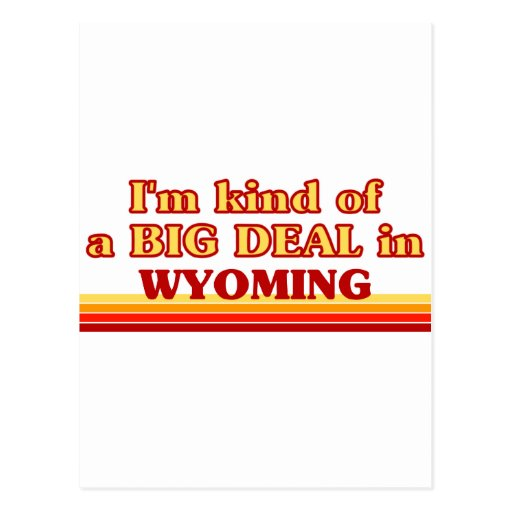 I am kind of a BIG DEAL on Wyoming Post Cards