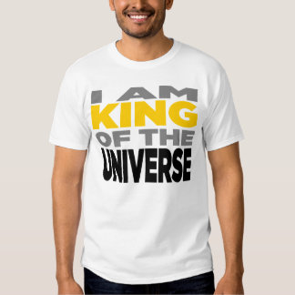 """""""I AM KING OF THE UNIVERSE"""" Shirt"""