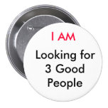 I AM, Looking for 3 Good People Pin