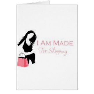 I am made 4 Shopping <3 Card