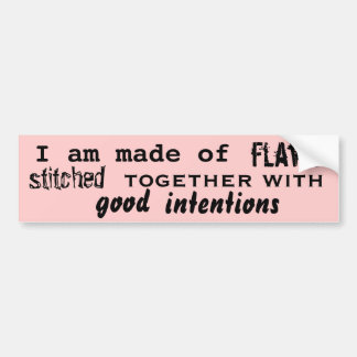 I am made of flaws stitched together with good car bumper sticker