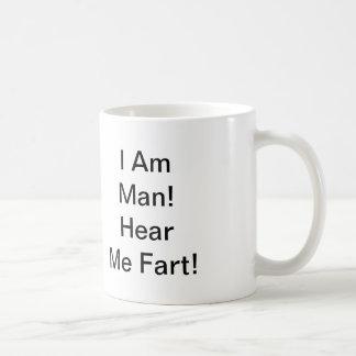 I Am Man Hear Me Fart Coffee Mug