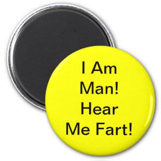 I Am Man Hear Me Fart Magnet