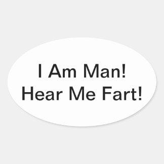 I Am Man Hear Me Fart Oval Sticker
