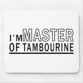 I am master of Tambourine Mouse Pad