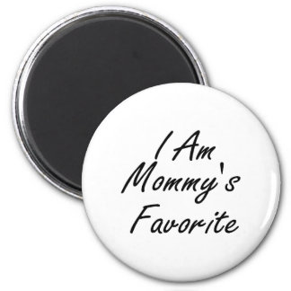 I Am Mommys Favorite 2 Inch Round Magnet