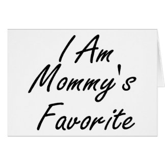 I Am Mommys Favorite Greeting Card
