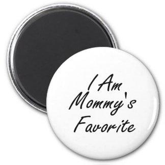 I Am Mommys Favorite Magnet