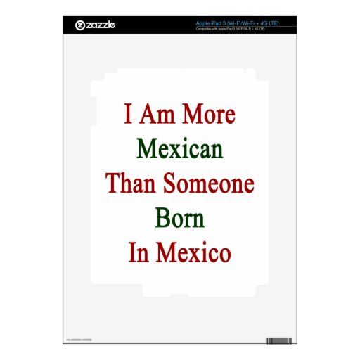 I Am More Mexican Than Someone Born In Mexico iPad 3 Decals