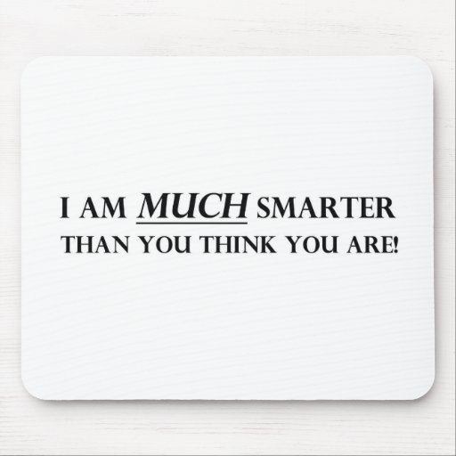 I am MUCH Smarter Mouse Pad