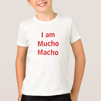 I am Mucho Macho T-Shirt