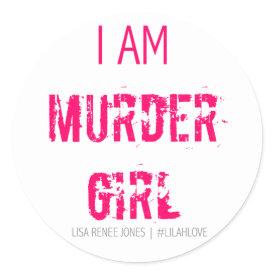 I am Murder Girl sticker- Lilah Love Classic Round Sticker