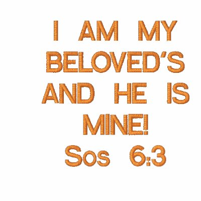 I AM MY BELOVED'S AND HE IS MINE!Sos 6:3