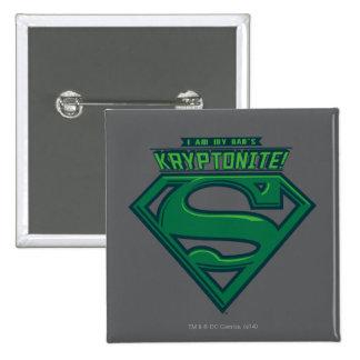 I Am My Dad's Kryptonite Pinback Button