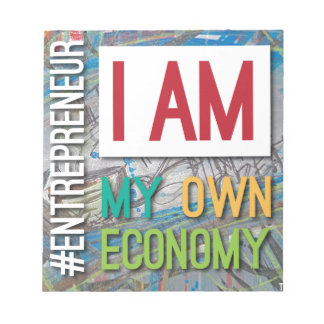 I am MY own Economy. Notepad