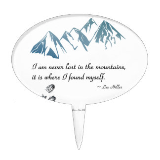 I am never lost in the mountains, it is where... cake topper