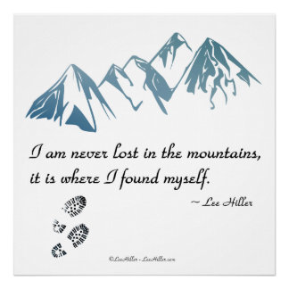 I am never lost in the mountains, it is where... poster