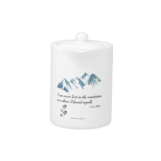 I Am Never Lost In The Mountains, It Is Where... Teapot at Zazzle
