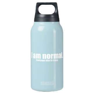 I am Normal Everyone Else is Crazy Insulated Water Bottle