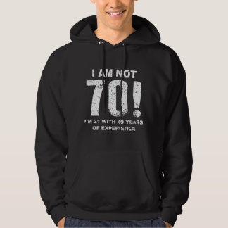 I Am Not 70! 70th Birthday Hoodie