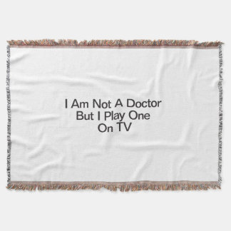 I Am Not A Doctor But I Play One On TV Throw