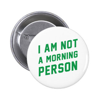 I am not a morning person Button