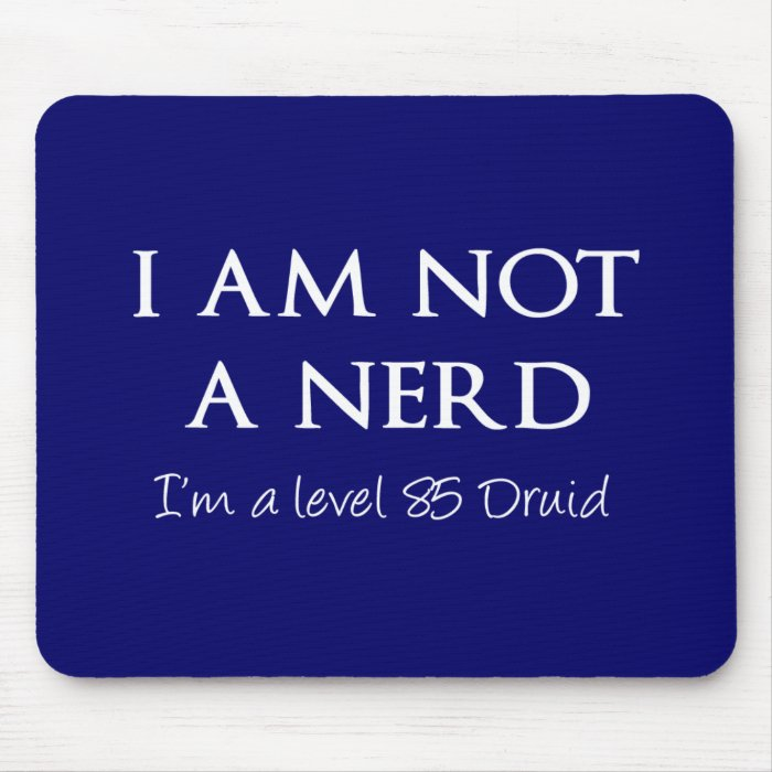 I am not a nerd, I'm a level 85 Druid Mouse Pad