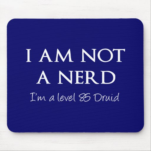 I am not a nerd, I'm a level 85 Druid Mouse Pads