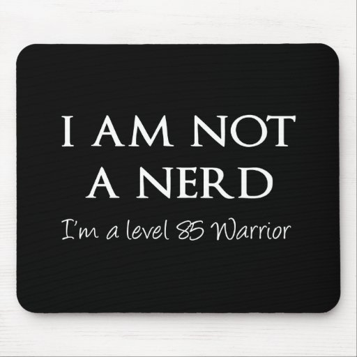 I am not a nerd, I'm a level 85 Warrior Mouse Pad