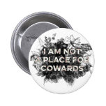 I AM NOT A PLACE FOR COWARDS BUTTON PINBACK BUTTONS
