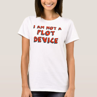 """I am not a plot device"" T-Shirt"