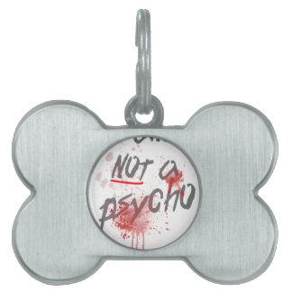 I Am Not A Psycho Slogan Pet ID Tag