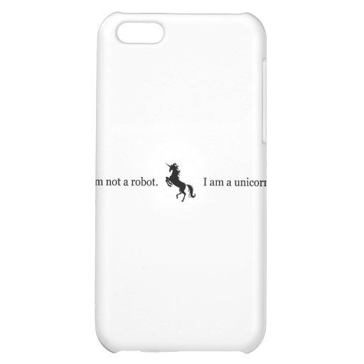 I am not a Robot. I am a Unicorn. iPhone 5C Cases