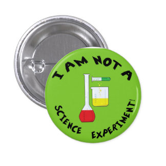 I Am Not a Science Experiment! Button