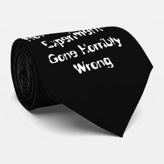 I Am Not A Science Experiment Gone Horribly Wrong Neck Tie