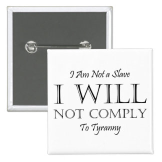 I Am Not a Slave - I Will Not Comply to Tyranny Button