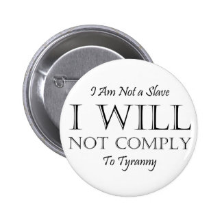 I Am Not a Slave - I Will Not Comply to Tyranny Buttons