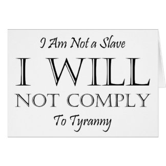 I Am Not a Slave - I Will Not Comply to Tyranny Stationery Note Card