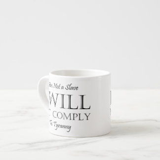 I Am Not a Slave - I Will Not Comply to Tyranny Espresso Cup