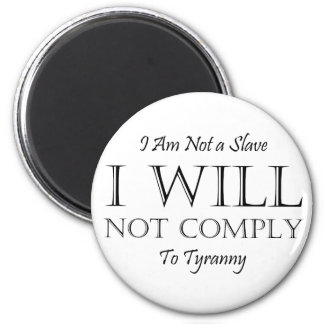 I Am Not a Slave - I Will Not Comply to Tyranny Fridge Magnet