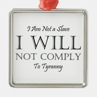 I Am Not a Slave - I Will Not Comply to Tyranny Metal Ornament