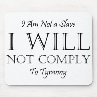 I Am Not a Slave - I Will Not Comply to Tyranny Mouse Pad
