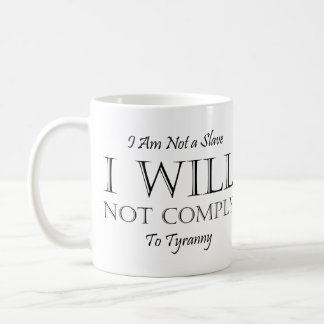 I Am Not a Slave - I Will Not Comply to Tyranny Classic White Coffee Mug